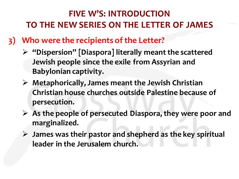 FIVE W'S: INTRODUCTION TO THE NEW SERIES ON THE LETTER OF JAMES 3)Who were the recipients of the Letter.