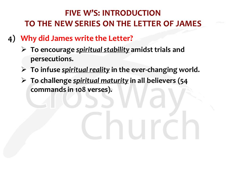 FIVE W'S: INTRODUCTION TO THE NEW SERIES ON THE LETTER OF JAMES 5)What is the key theme of the Letter.