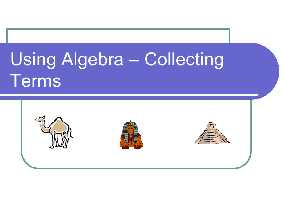 Using Algebra – Collecting Terms