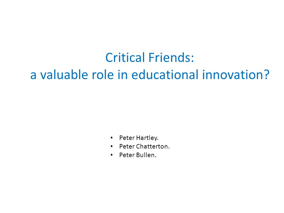 What is the role of the Critical Friend?