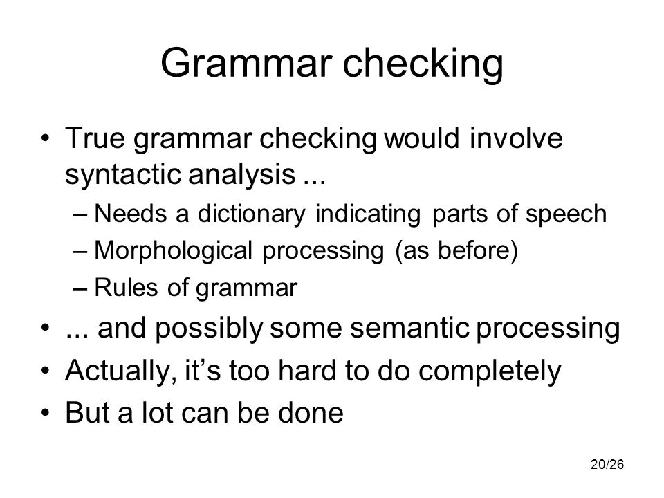 20/26 Grammar checking True grammar checking would involve syntactic analysis...