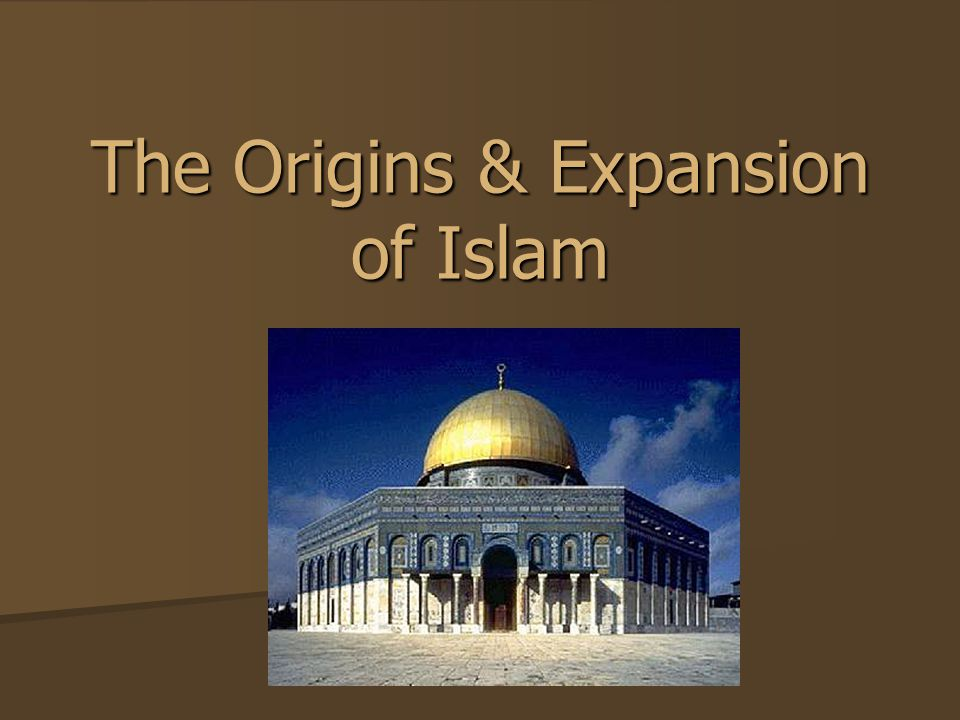 The Origins & Expansion of Islam