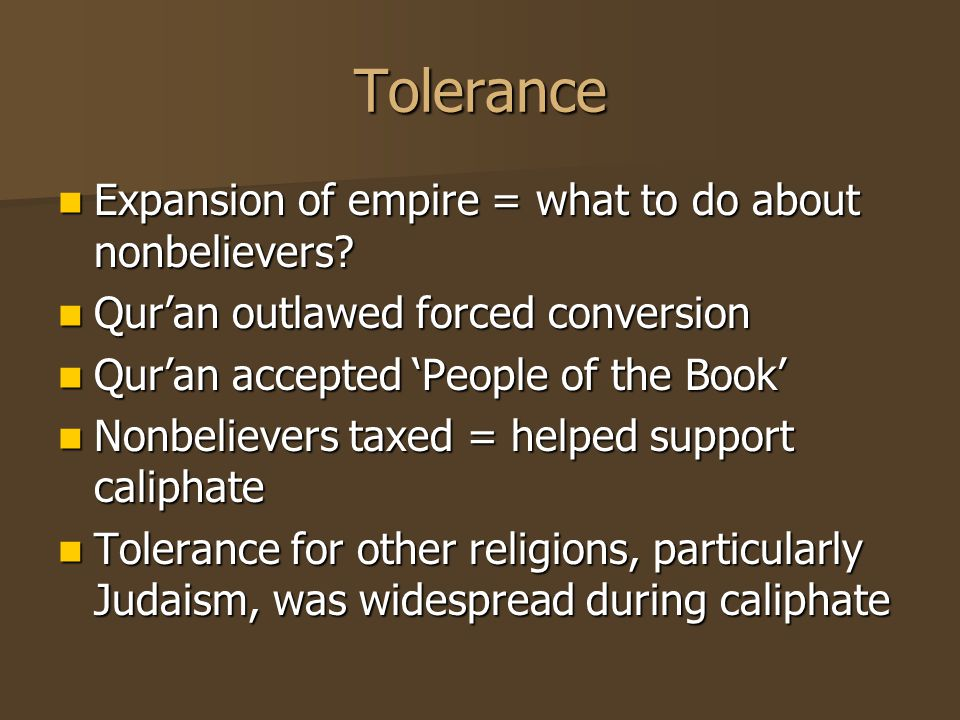 Tolerance Expansion of empire = what to do about nonbelievers.