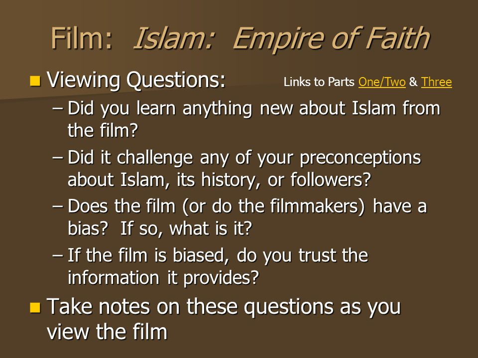 Film: Islam: Empire of Faith Viewing Questions: Viewing Questions: –Did you learn anything new about Islam from the film.