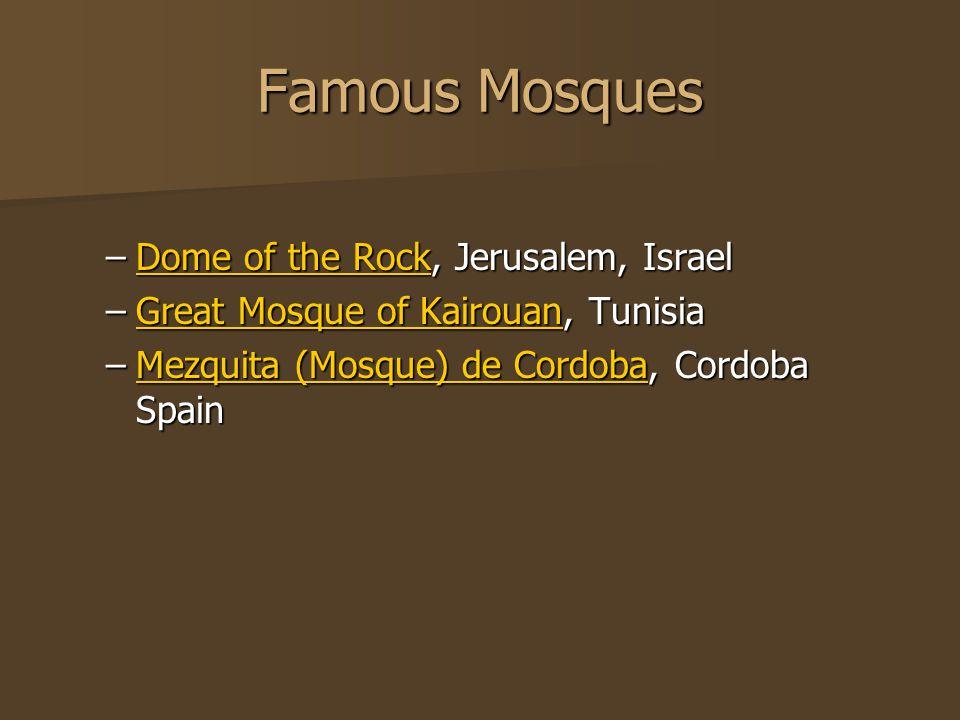 Famous Mosques –Dome of the Rock, Jerusalem, Israel Dome of the RockDome of the Rock –Great Mosque of Kairouan, Tunisia Great Mosque of KairouanGreat Mosque of Kairouan –Mezquita (Mosque) de Cordoba, Cordoba Spain Mezquita (Mosque) de CordobaMezquita (Mosque) de Cordoba