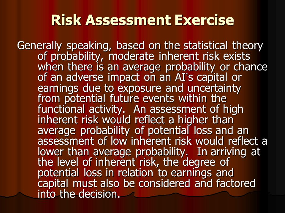 Risk Assessment Exercise Generally speaking, based on the statistical theory of probability, moderate inherent risk exists when there is an average pr