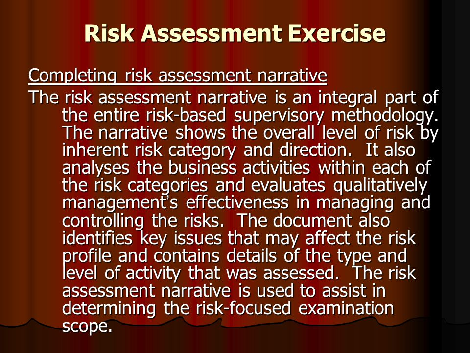 Risk Assessment Exercise Completing risk assessment narrative The risk assessment narrative is an integral part of the entire risk-based supervisory m
