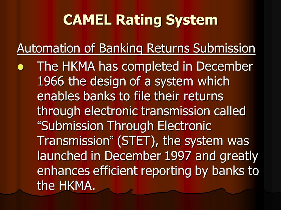 CAMEL Rating System Automation of Banking Returns Submission The HKMA has completed in December 1966 the design of a system which enables banks to fil