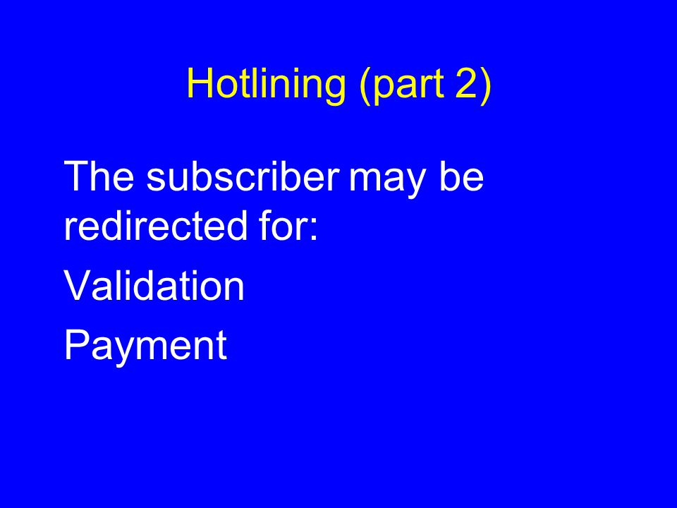 Hotlining (part 2) The subscriber may be redirected for: Validation Payment