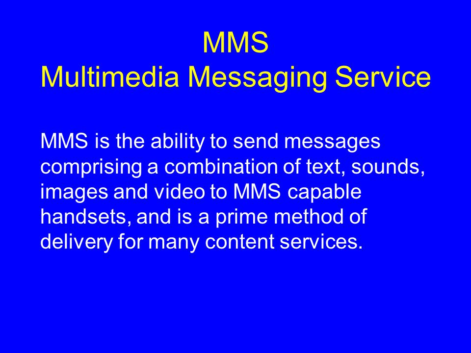 MMS Multimedia Messaging Service MMS is the ability to send messages comprising a combination of text, sounds, images and video to MMS capable handsets, and is a prime method of delivery for many content services.