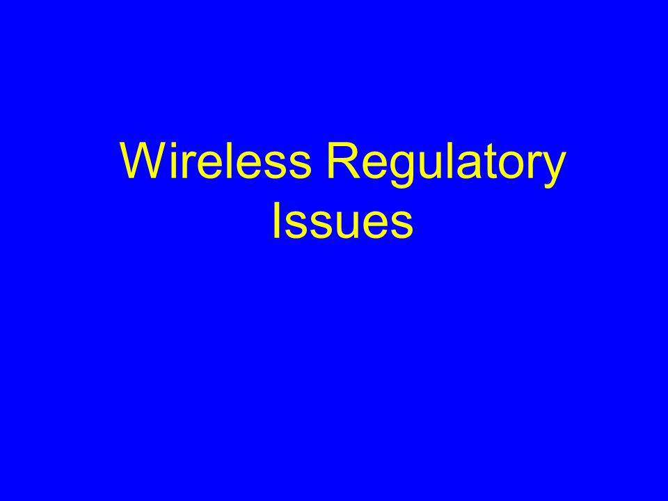 Wireless Regulatory Issues