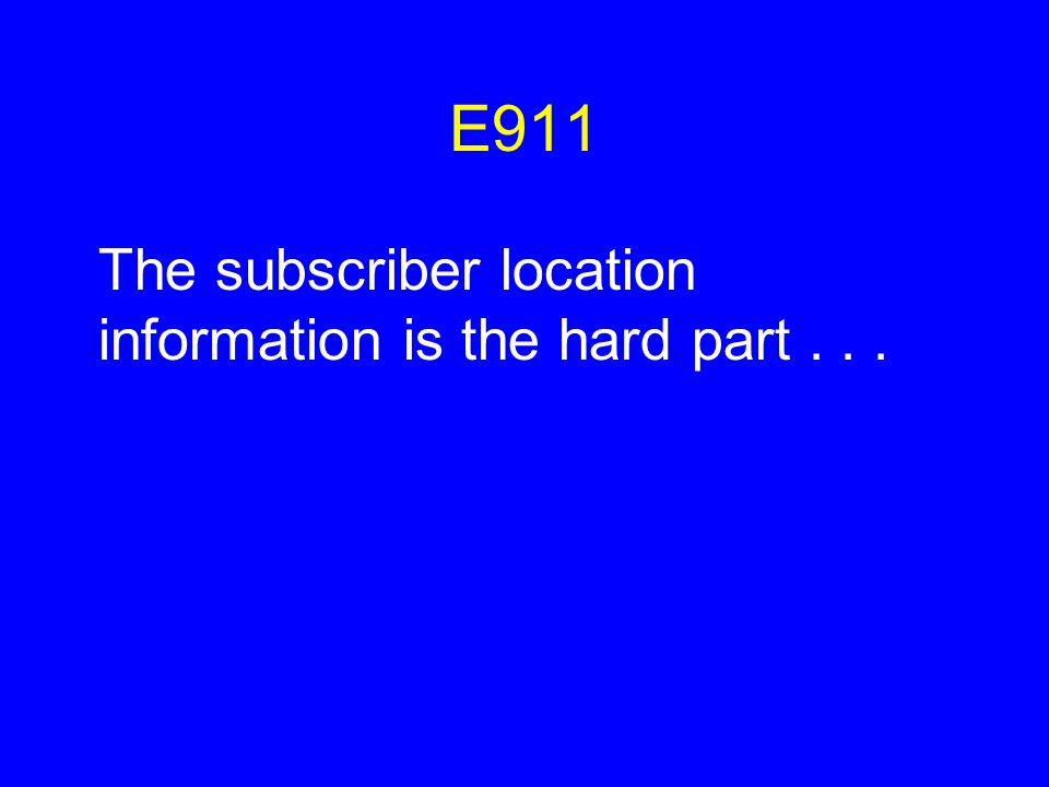 E911 The subscriber location information is the hard part...