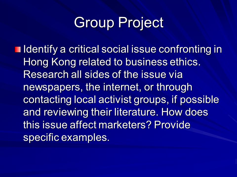 Group Project Identify a critical social issue confronting in Hong Kong related to business ethics.