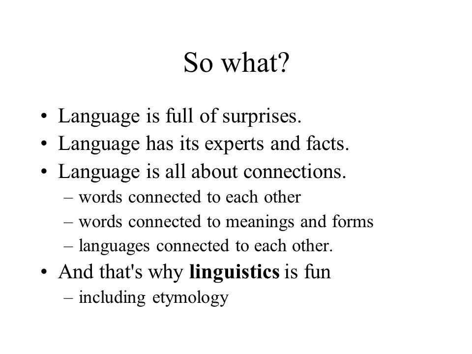 So what.Language is all about links –within one language, e.g.