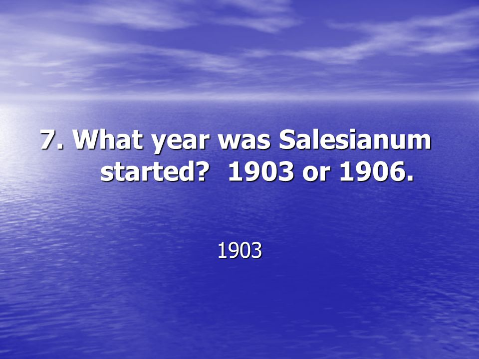 7. What year was Salesianum started? 1903 or 1906. 1903