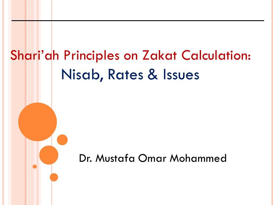 Dr. Mustafa Omar Mohammed Shari'ah Principles on Zakat Calculation: Nisab, Rates & Issues