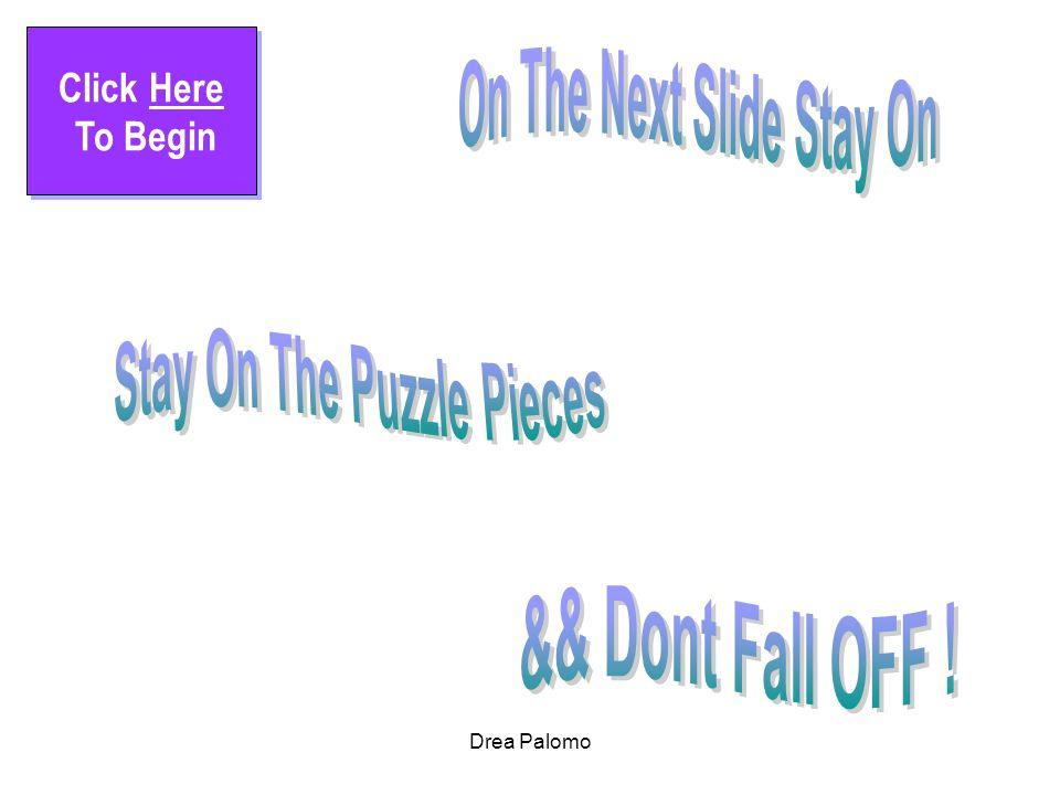 Drea Palomo Click Here To Begin Click Here To Begin