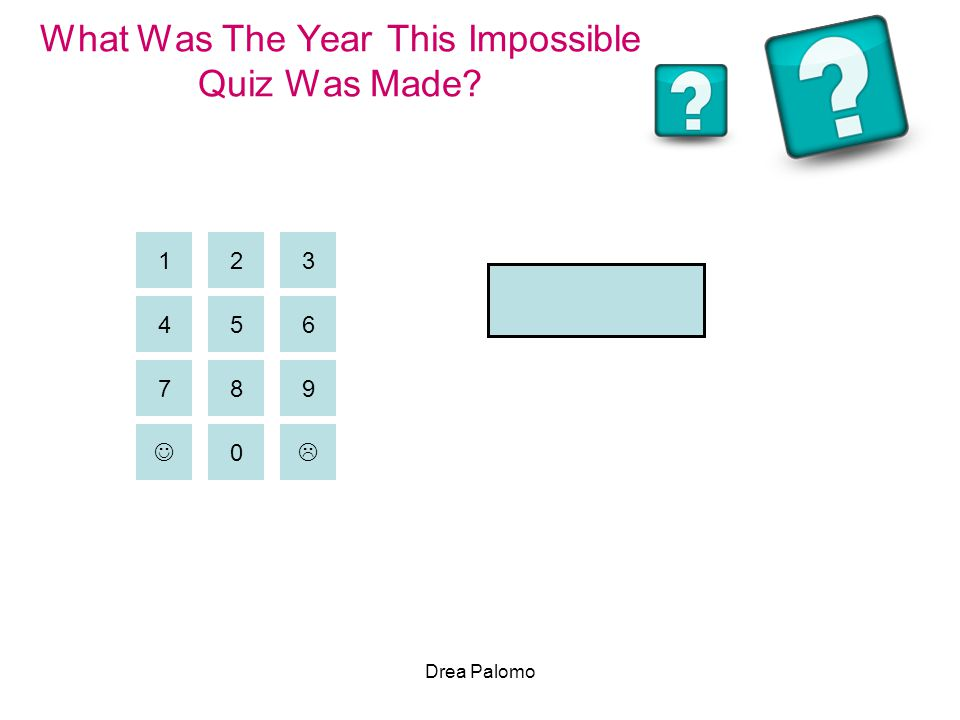 Drea Palomo What Was The Year This Impossible Quiz Was Made? 2 456 31 9 87 0 