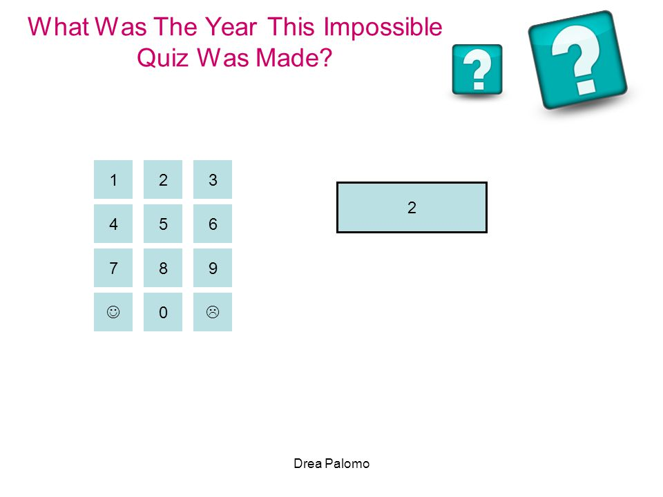 Drea Palomo What Was The Year This Impossible Quiz Was Made? 2 456 31 9 87 0  2