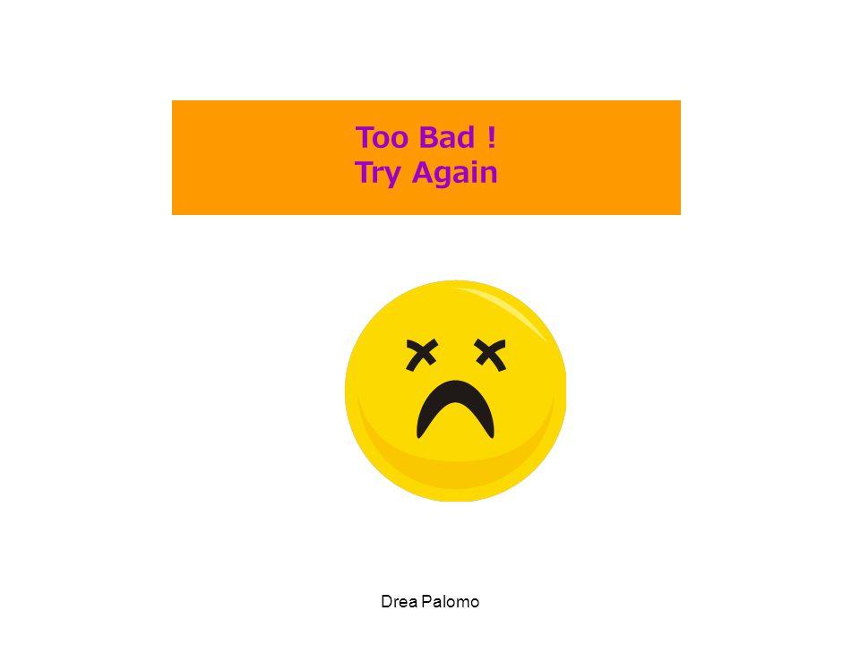 Drea Palomo Too Bad ! Try Again