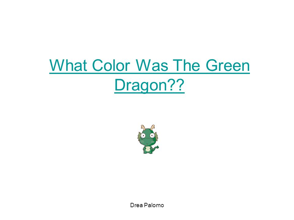 What Color Was The Green Dragon??Green