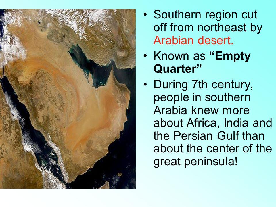 Southern region cut off from northeast by Arabian desert.