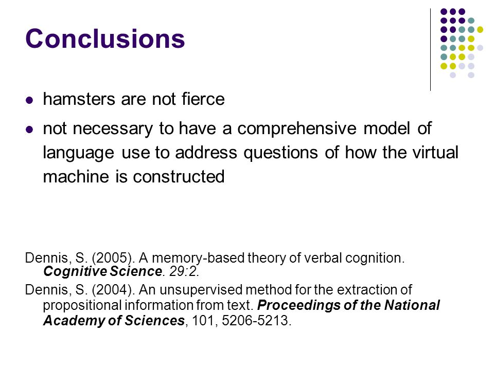 Conclusions hamsters are not fierce not necessary to have a comprehensive model of language use to address questions of how the virtual machine is con
