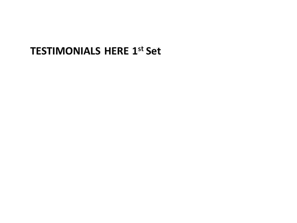 TESTIMONIALS HERE 1 st Set