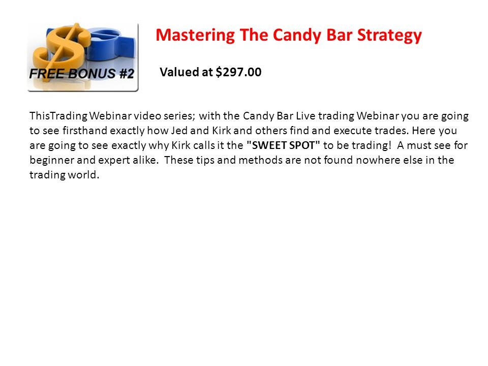 Mastering The Candy Bar Strategy ThisTrading Webinar video series; with the Candy Bar Live trading Webinar you are going to see firsthand exactly how Jed and Kirk and others find and execute trades.