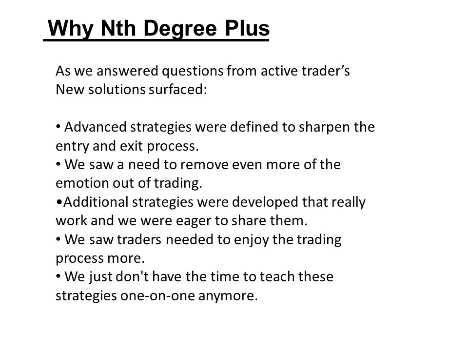 As we answered questions from active trader's New solutions surfaced: Advanced strategies were defined to sharpen the entry and exit process.