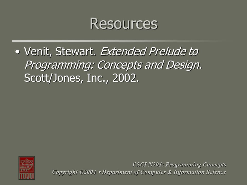 Resources Venit, Stewart. Extended Prelude to Programming: Concepts and Design. Scott/Jones, Inc., 2002.Venit, Stewart. Extended Prelude to Programmin