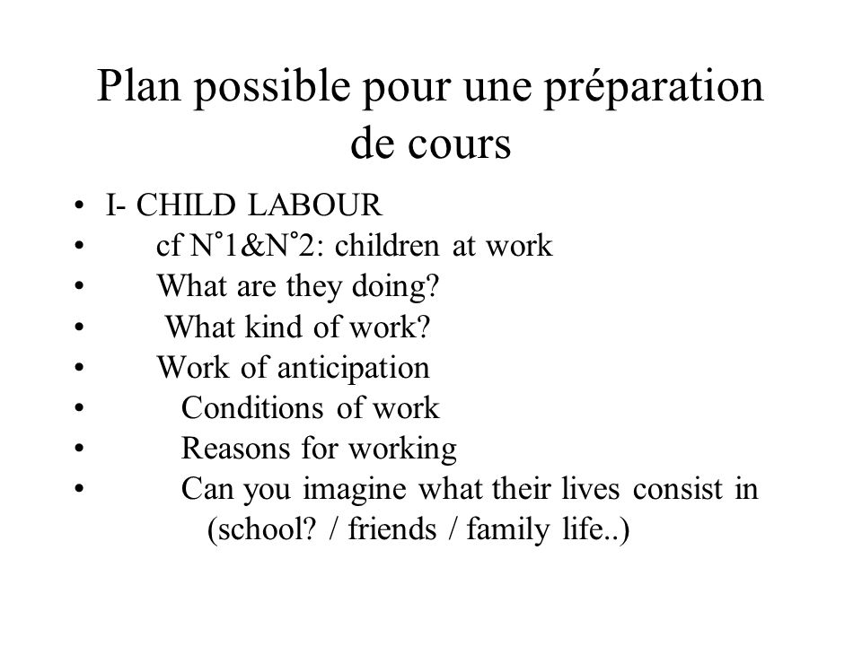 Plan possible pour une préparation de cours I- CHILD LABOUR cf N°1&N°2: children at work What are they doing.