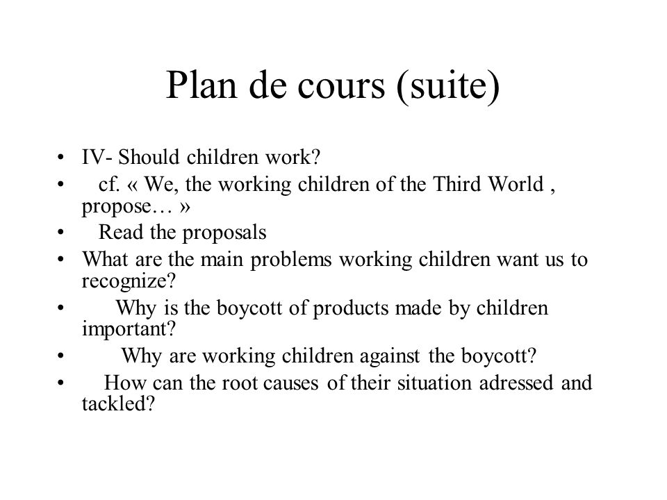 Plan de cours (suite)‏ IV- Should children work. cf.