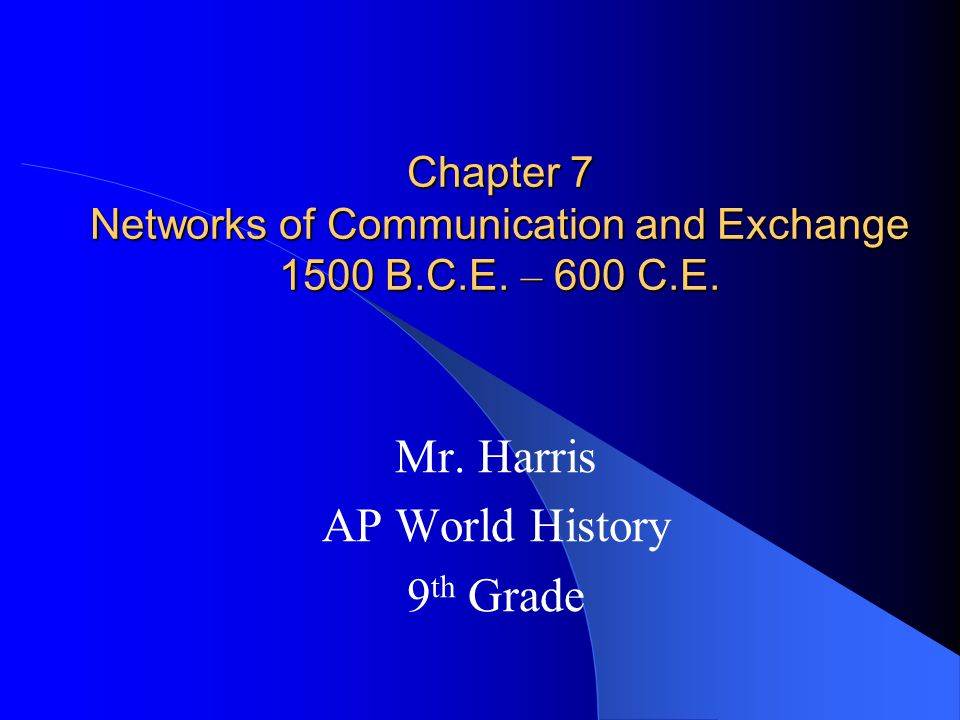 Chapter 7 Networks of Communication and Exchange 1500 B.C.E.