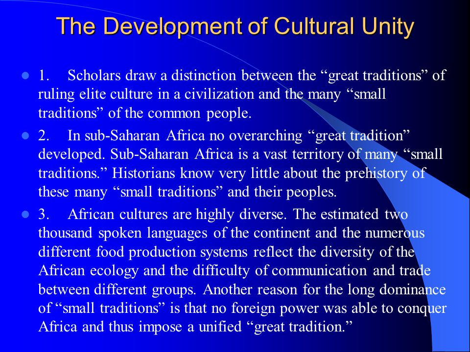 The Development of Cultural Unity 1.Scholars draw a distinction between the great traditions of ruling elite culture in a civilization and the many small traditions of the common people.