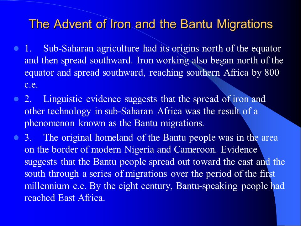 The Advent of Iron and the Bantu Migrations 1.Sub-Saharan agriculture had its origins north of the equator and then spread southward.