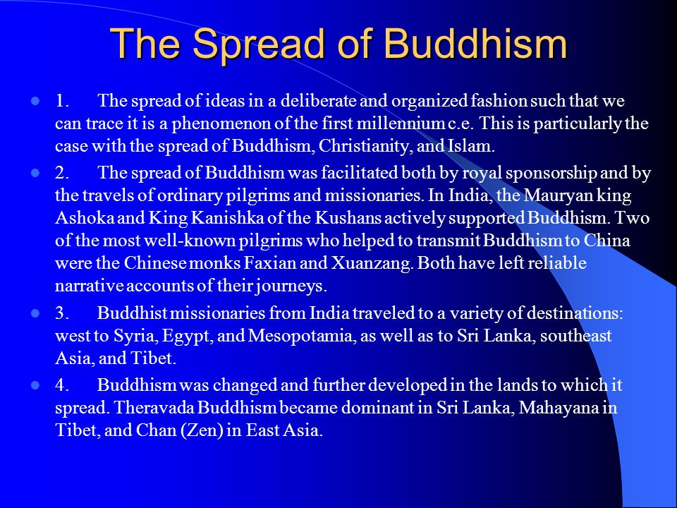 The Spread of Buddhism 1.The spread of ideas in a deliberate and organized fashion such that we can trace it is a phenomenon of the first millennium c.e.