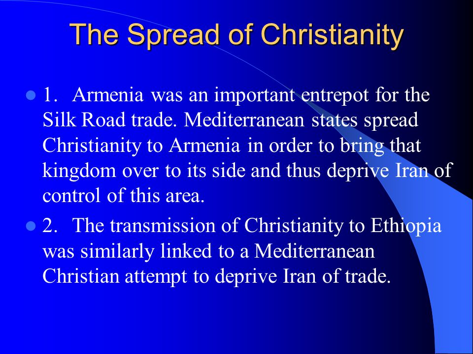 The Spread of Christianity 1.Armenia was an important entrepot for the Silk Road trade.