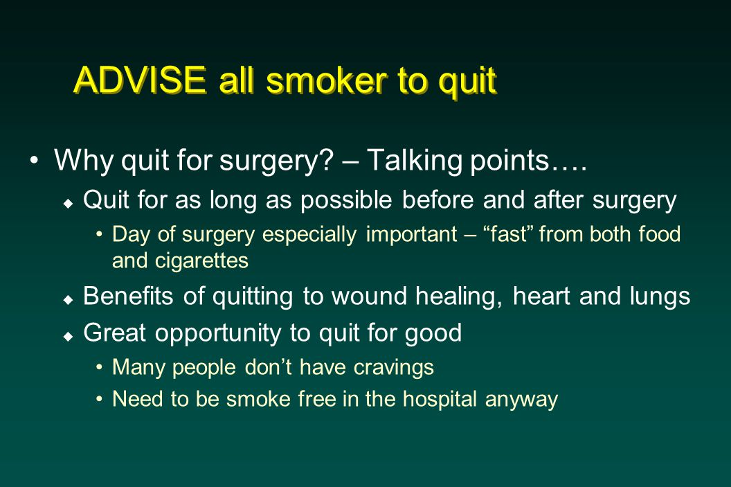 ADVISE all smoker to quit Why quit for surgery. – Talking points….