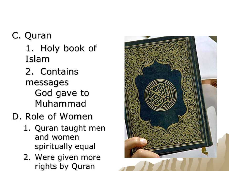 C. Quran 1. Holy book of Islam 2. Contains messages God gave to Muhammad D.
