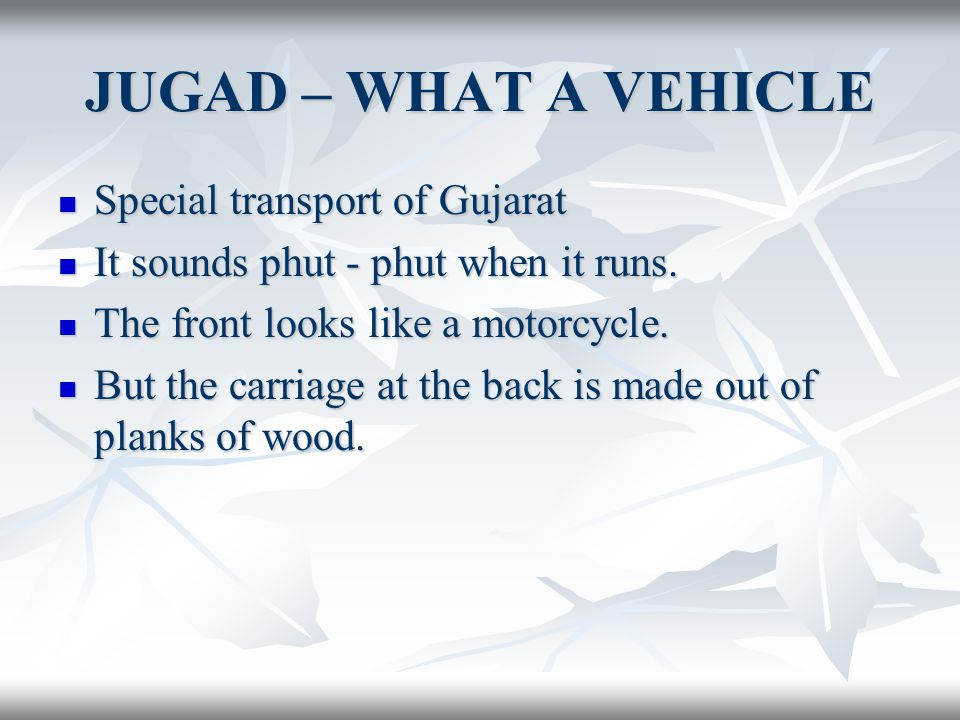 JUGAD – WHAT A VEHICLE Special transport of Gujarat Special transport of Gujarat It sounds phut - phut when it runs. It sounds phut - phut when it run