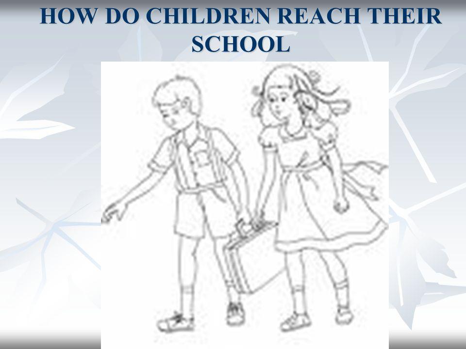 HOW DO CHILDREN REACH THEIR SCHOOL