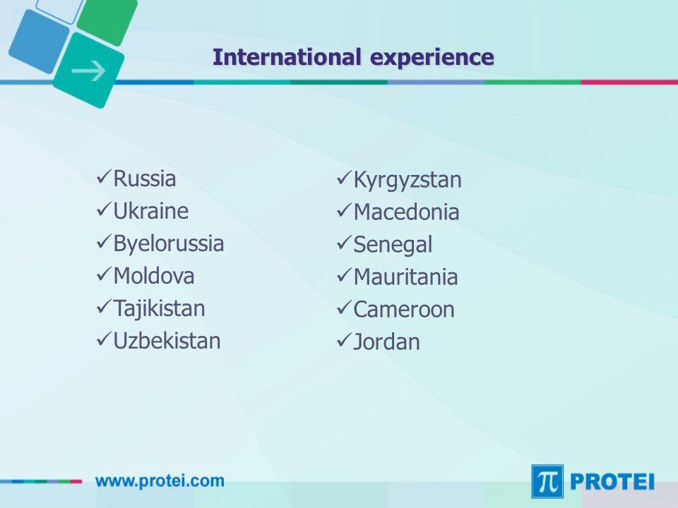 International experience Russia Ukraine Byelorussia Moldova Tajikistan Uzbekistan Kyrgyzstan Macedonia Senegal Mauritania Cameroon Jordan