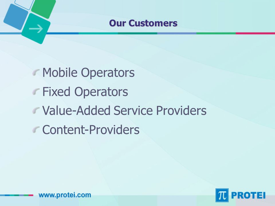 Our Customers Mobile Operators Fixed Operators Value-Added Service Providers Content-Providers