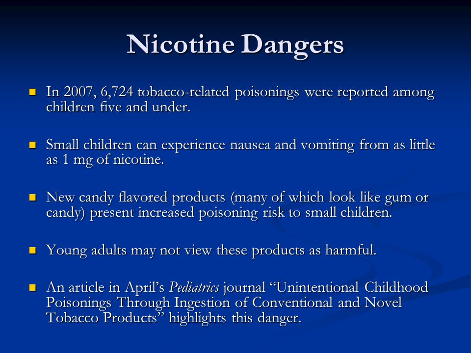 Nicotine Dangers In 2007, 6,724 tobacco-related poisonings were reported among children five and under.