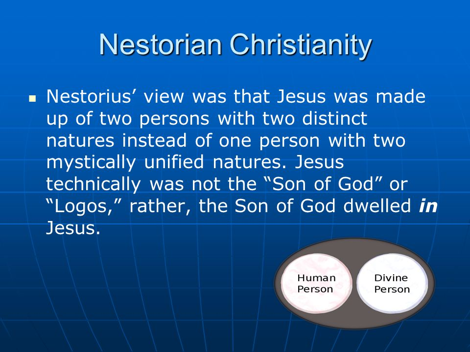 Nestorius' view was that Jesus was made up of two persons with two distinct natures instead of one person with two mystically unified natures.