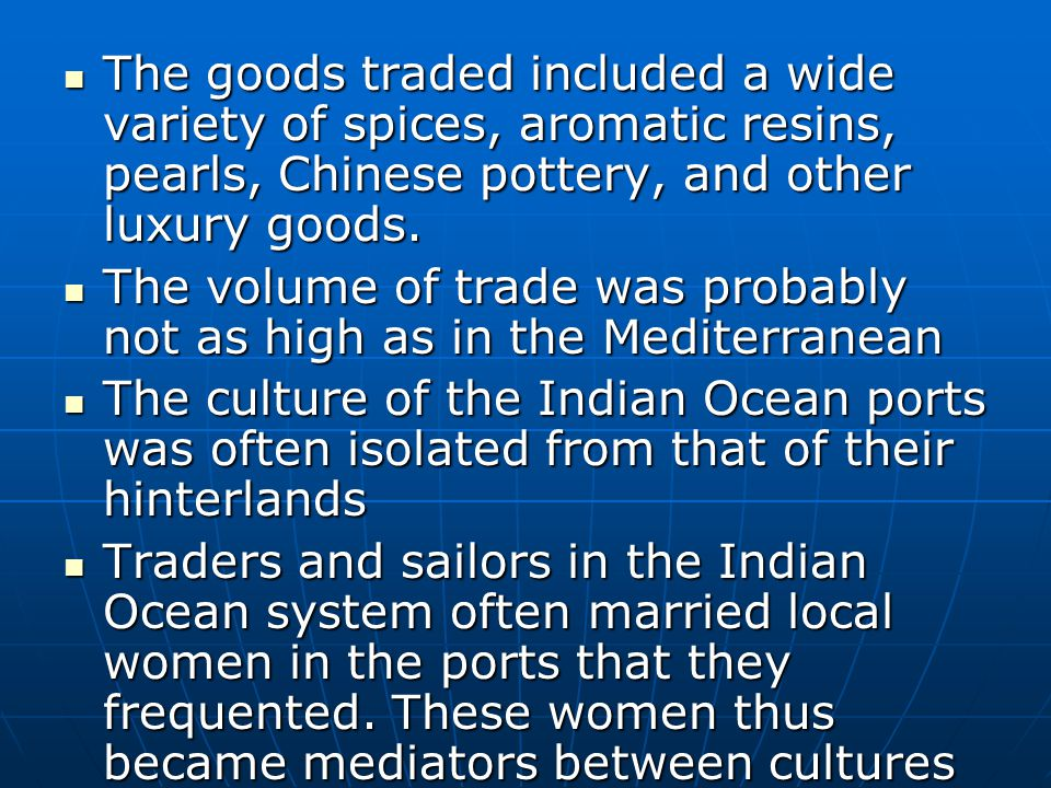 The goods traded included a wide variety of spices, aromatic resins, pearls, Chinese pottery, and other luxury goods.