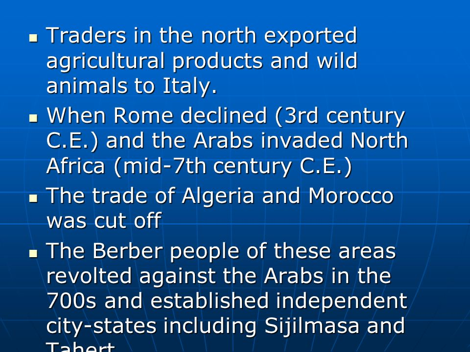Traders in the north exported agricultural products and wild animals to Italy. Traders in the north exported agricultural products and wild animals to