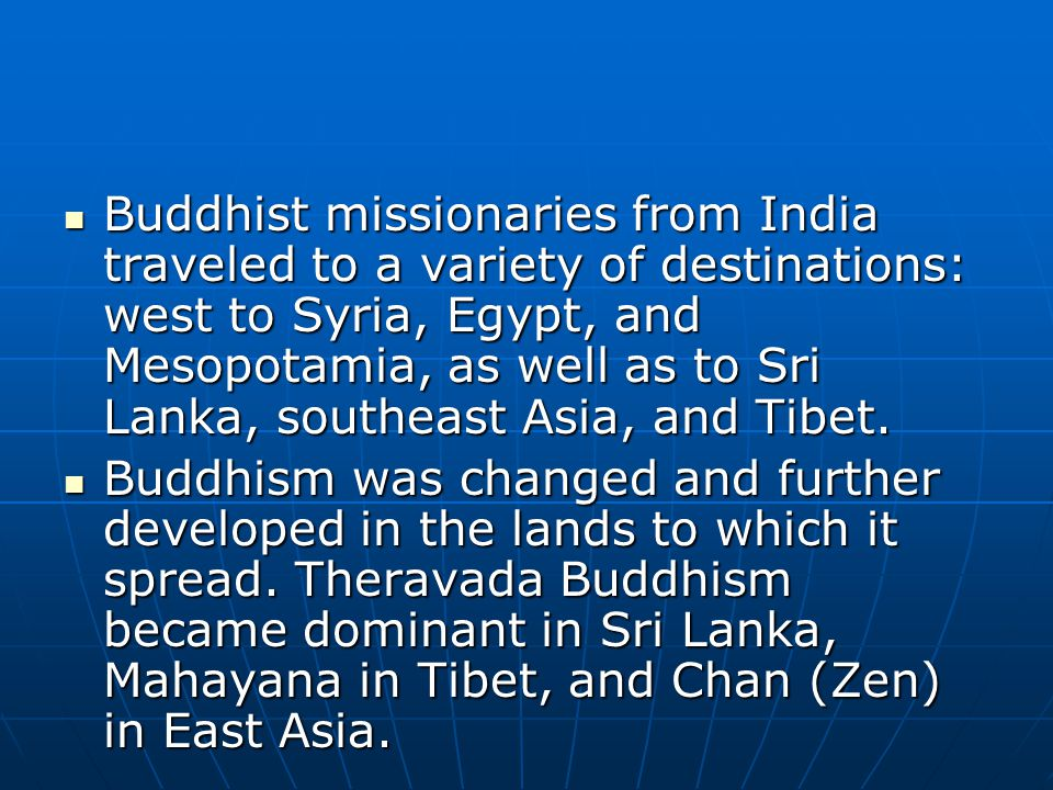 Buddhist missionaries from India traveled to a variety of destinations: west to Syria, Egypt, and Mesopotamia, as well as to Sri Lanka, southeast Asia