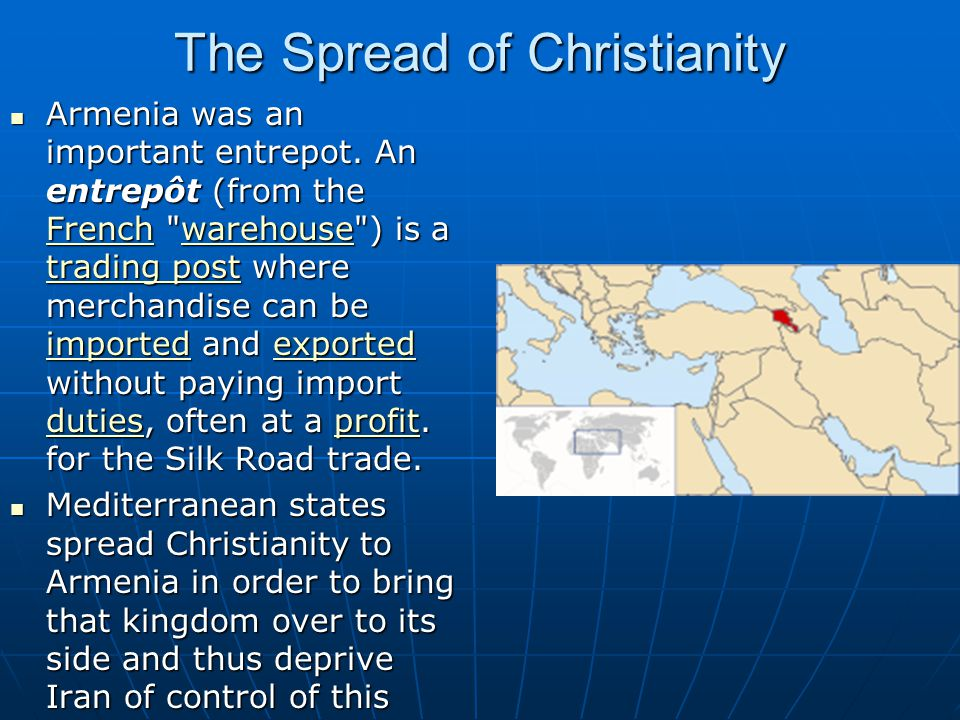 The Spread of Christianity Armenia was an important entrepot.